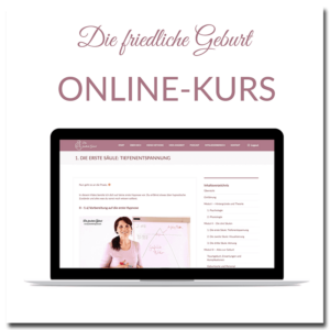 """Geburtsvorbereitungskurs Online """"Die Friedliche Geburt"""""""
