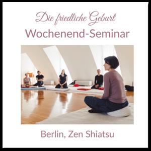 """Geburtsvorbereitungskurs """"Die Friedliche Geburt"""" im Zentrum für Zen Shiatsu Berlin"""